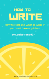 How to Write: How to start, and what to write if you don't have any ideas book