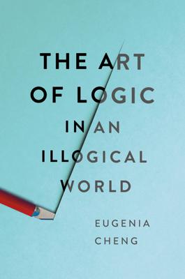 The Art of Logic in an Illogical World - Eugénia Cheng book