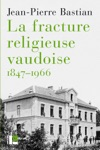 La Fracture Religieuse Vaudoise 1847-1966