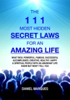 The 111 Most Hidden Secret Laws For An Amazing Life What Rich Powerful Famous Successful Accomplished Creative Healthy Happy And Spiritual People With An Abundant Life Know But Wont Tell You