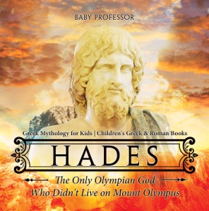 Hades: The Only Olympian God Who Didn't Live on Mount Olympus - Greek Mythology for Kids  Children's Greek & Roman Books