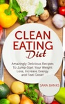 Clean Eating Diet - Mazingly Delicious Recipes To JumpStart Your Weight Loss Increase Energy And Feel Great