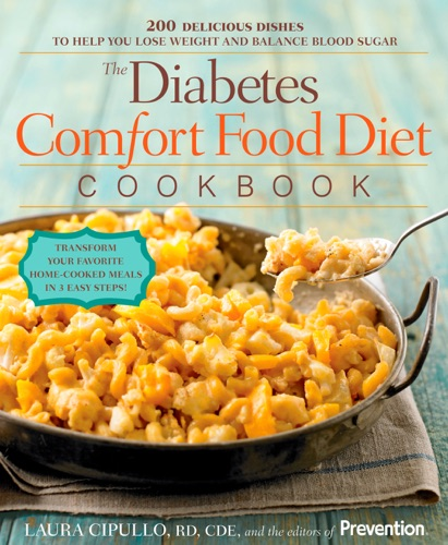 Laura Cipullo & The Editors of Prevention - The Diabetes Comfort Food Diet Cookbook