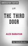 The Third Door The Wild Quest To Uncover How The Worlds Most Successful People Launched Their Careers By Alex Banayan  Conversation Starters