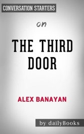 THE THIRD DOOR: THE WILD QUEST TO UNCOVER HOW THE WORLDS MOST SUCCESSFUL PEOPLE LAUNCHED THEIR CAREERS BY ALEX BANAYAN  CONVERSATION STARTERS
