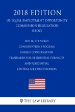 2011-06-27 Energy Conservation Program - Energy Conservation Standards for Residential Furnaces and Residential Central Air Conditioners (US Energy Efficiency and Renewable Energy Office Regulation) (EERE) (2018 Edition)