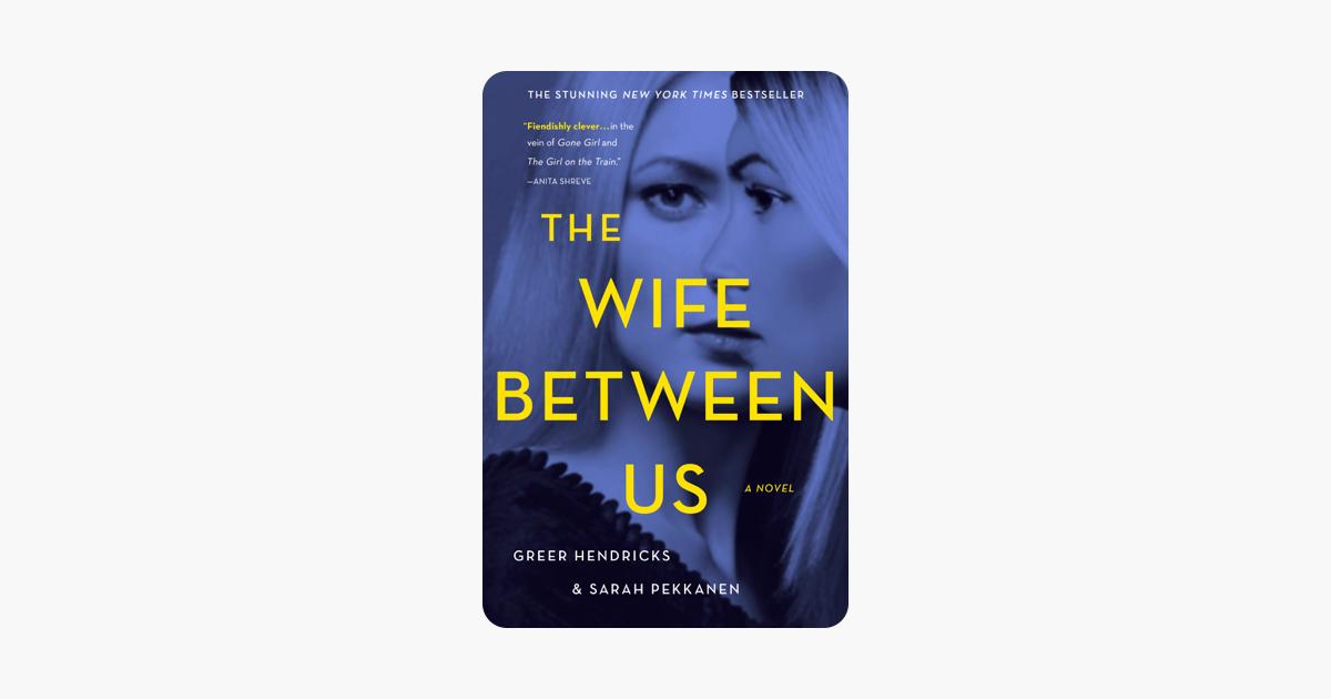 The Wife Between Us - Greer Hendricks & Sarah Pekkanen