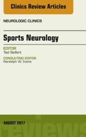 Sports Neurology An Issue Of Neurologic Clinics E Book