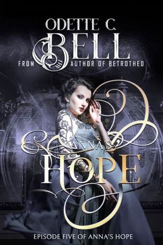 Odette C. Bell - Anna's Hope Episode Five