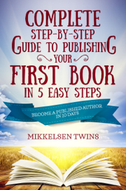 Complete Step-by-Step Guide to Publishing Your First Book in 5 Easy Steps book
