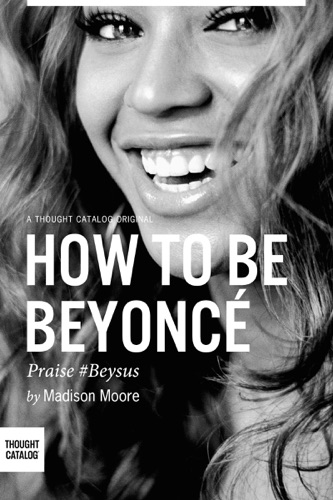 Madison Moore - How To Be Beyoncé