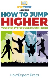 HOW TO JUMP HIGHER FAST: YOUR STEP-BY-STEP GUIDE TO JUMP HIGHER