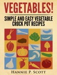 Vegetables! Simple and Easy Crock Pot Recipes
