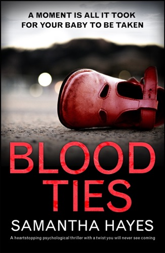 Samantha Hayes - Blood Ties: A heartstopping psychological thriller with a twist you will never see coming