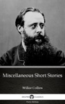 Miscellaneous Short Stories By Wilkie Collins - Delphi Classics Illustrated