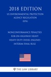 Nonconformance Penalties For On-highway Heavy Heavy-Duty Diesel Engines - Interim Final Rule US Environmental Protection Agency Regulation EPA 2018 Edition