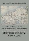 Historical And Descriptive Sketches Of Suffolk County New York