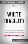 White Fragility Why Its So Hard For White People To Talk About Racism By Robin DiAngelo Conversation Starters