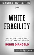 White Fragility: Why It's So Hard for White People to Talk About Racism by Robin DiAngelo: Conversation Starters