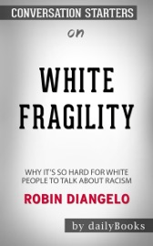 White Fragility: Why It's So Hard for White People to Talk About Racism by Robin DiAngelo: Conversation Starters PDF Download
