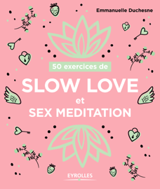 50 exercices de Slow love et sex meditation