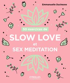 50 exercices de Slow love et sex meditation