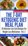 The 7-Day Ketogenic Diet Meal Plan 35 Delicious Low Carb Recipes For Weight Loss Motivation - Volume 2