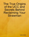 The True Origins Of The UCC And Secrets Behind Reclaiming Your Strawman