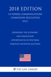 Expanding The Economic And Innovation Opportunities Of Spectrum Through Incentive Auctions US Federal Communications Commission Regulation FCC 2018 Edition