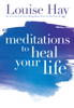Louise Hay - Meditations to Heal Your Life artwork