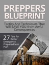 Preppers Blueprint 27 Tips For Better Emergency Preparedness Plan Tactics And Techniques That Will Save You From Awful Consequences