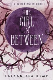The Girl in Between - Laekan Zea Kemp book summary
