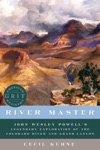 River Master John Wesley Powells Legendary Exploration Of The Colorado River And Grand Canyon American Grit