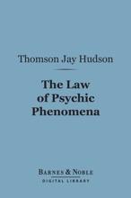 The Law Of Psychic Phenomena (Barnes & Noble Digital Library)