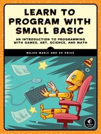 Learn to Program with Small Basic - Majed Marji & Ed Price