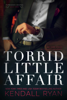 Torrid Little Affair - Kendall Ryan