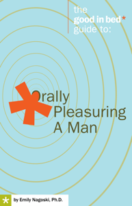 The Good in Bed Guide to Orally Pleasuring a Man