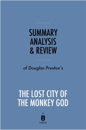 SUMMARY, ANALYSIS & REVIEW OF DOUGLAS PRESTON'S THE LOST CITY OF THE MONKEY GOD BY INSTAREAD