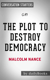 The Plot to Destroy Democracy: How Putin's Spies Are Winning Control of America and Dismantling the West by Malcolm Nance: Conversation Starters book