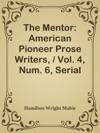 The Mentor American Pioneer Prose Writers  Vol 4 Num 6 Serial No 106 May 1 1916