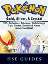 Pokemon Gold Silver  Crystal 3DS Exclusives Pokemon Walkthrough Tips Cheats Download Game Guide Unofficial