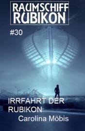 Download and Read Online Raumschiff Rubikon 30 Die Irrfahrt der Rubikon
