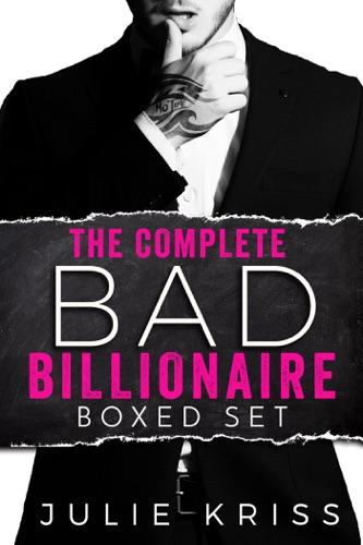 Julie Kriss - The Complete Bad Billionaire Box Set