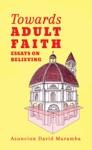 Towards Adult Faith Essays On Believing