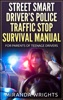 The Street Smart Driver's Police Traffic Stop Survival Manual: For Parents & Their Teenage Drivers
