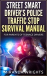 The Street Smart Drivers Police Traffic Stop Survival Manual For Parents  Their Teenage Drivers