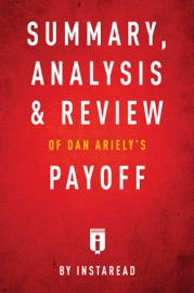 SUMMARY, ANALYSIS & REVIEW OF DAN ARIELYS PAYOFF BY INSTAREAD