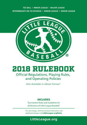 Little League International - 2018 Little League® Baseball Official Regulations, Playing Rules, and Operating Policies: book