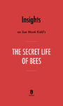 Insights on Sue Monk Kidd's The Secret Life of Bees by Instaread