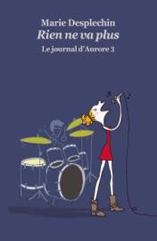 LE JOURNAL DAURORE, TOME 3: RIEN NE VA PLUS